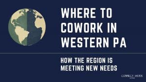 Coworking in Western PA: How the region is meeting new needs